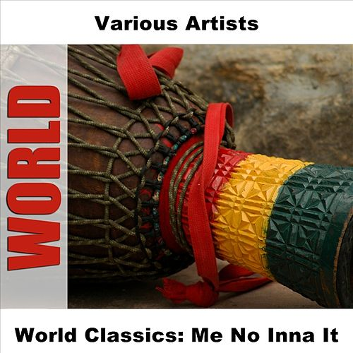 World Classics: Me No Inna It by Various Artists