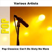 Play & Download Pop Classics: Can't Do Sixty No More by Various Artists | Napster
