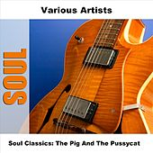 Play & Download Soul Classics: The Pig And The Pussycat by Various Artists | Napster