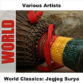 Play & Download World Classics: Jegjeg Surya by Various Artists | Napster