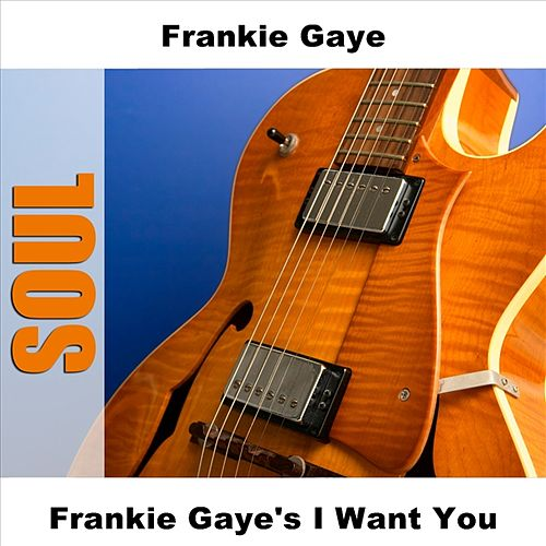 Play & Download Frankie Gaye's I Want You by Frankie Gaye | Napster