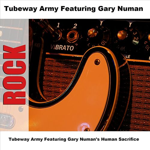 Play & Download Tubeway Army Featuring Gary Numan's Human Sacrifice by Tubeway Army | Napster