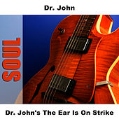 Dr. John's The Ear Is On Strike von Dr. John