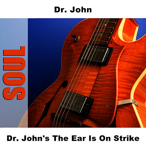 Play & Download Dr. John's The Ear Is On Strike by Dr. John | Napster