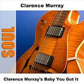 Play & Download Clarence Murray's Baby You Got It by Clarence Murray | Napster