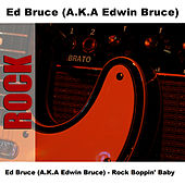 Play & Download Ed Bruce (A.K.A Edwin Bruce) - Rock Boppin' Baby by Ed Bruce | Napster
