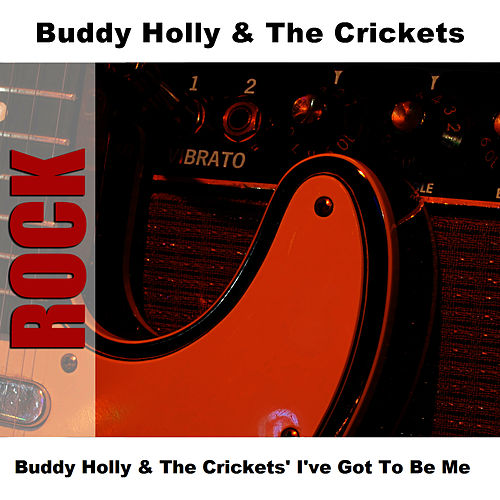 Buddy Holly & The Crickets' I've Got To Be Me by Buddy Holly