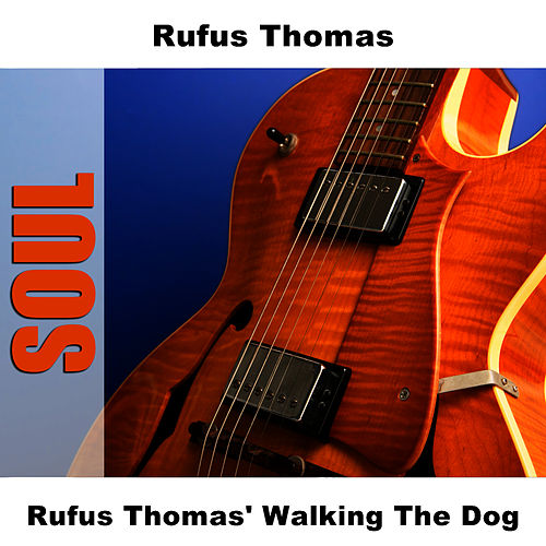 Rufus Thomas' Walking The Dog by Rufus Thomas