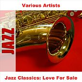 Play & Download Jazz Classics: Love For Sale by Various Artists | Napster