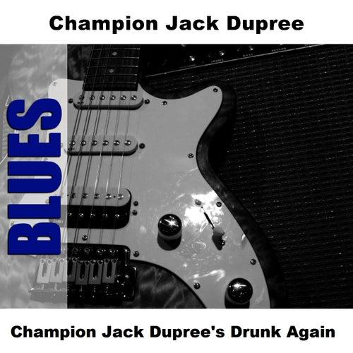 Play & Download Champion Jack Dupree's Drunk Again by Champion Jack Dupree | Napster
