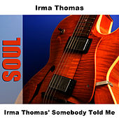 Play & Download Irma Thomas' Somebody Told Me by Irma Thomas | Napster