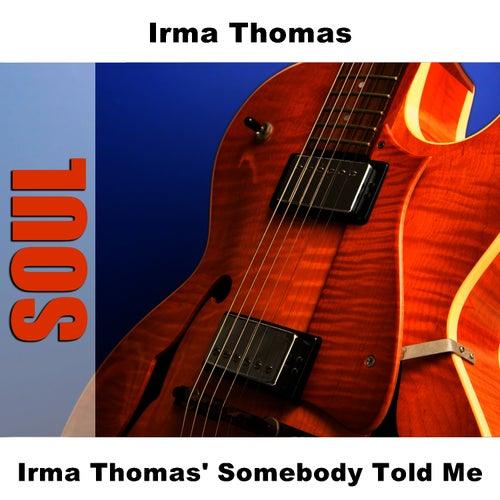 Irma Thomas' Somebody Told Me by Irma Thomas