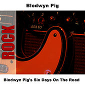 Blodwyn Pig's Six Days On The Road by Blodwyn Pig