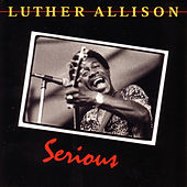 Play & Download Serious by Luther Allison | Napster