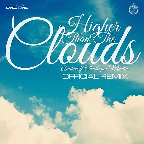 Higher Than the Clouds (Official Remix) [feat. Christopher Martin] by Anuhea