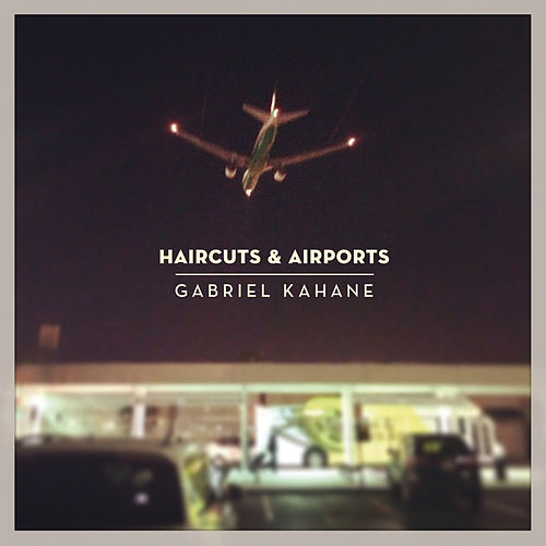 Play & Download Haircuts & Airports by Gabriel Kahane | Napster