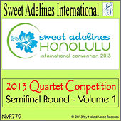 Play & Download 2013 Sweet Adelines International Quartet Competition - Semi-Final Round - Vol. 1 by Various Artists | Napster