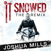 Play & Download It Snowed (The Remix) by Joshua Mills | Napster