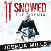 It Snowed (The Remix) by Joshua Mills