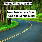 Play & Download Whine, Wheels, Whine by Take Two Variety Band (Russ and Donna Miller) | Napster