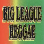 Play & Download Big League Reggae by Various Artists   Napster