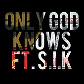 Only God Knows (feat. S.I.K.) by Puntin