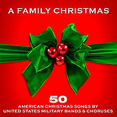 Play & Download A Family Christmas: 50 American Christmas Songs by United States Military Bands & Choruses by Various Artists | Napster