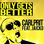 Play & Download Only Gets Better (Radio Edit) by Carlprit | Napster