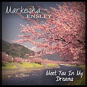 Play & Download Meet You in My Dreams by Markeisha Ensley | Napster