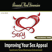Improving Your Sex Appeal: Isochronic Tones Brainwave Entrainment by Binaural Mind Dimension