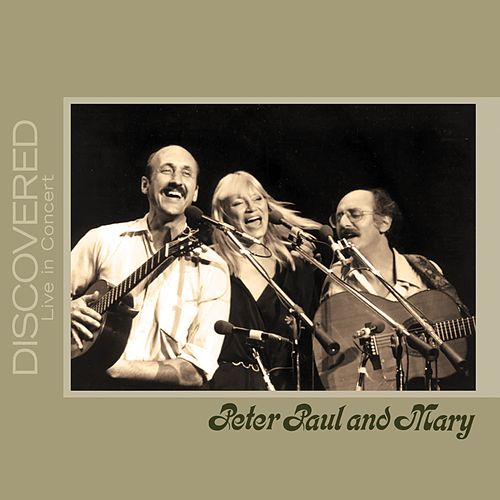 Play & Download Discovered: Live In Concert by Peter, Paul and Mary | Napster