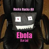 Play & Download Ebola (La La) by Rucka Rucka Ali | Napster