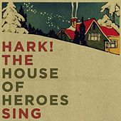 Hark! the House of Heroes Sing by House Of Heroes