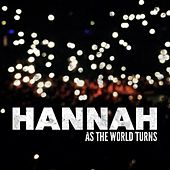 As the World Turns by Hannah