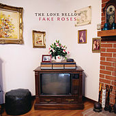 Play & Download Fake Roses by The Lone Bellow | Napster