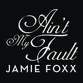 Play & Download Ain't My Fault by Jamie Foxx | Napster
