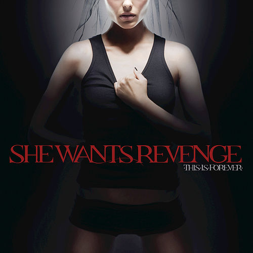 This Is Forever by She Wants Revenge