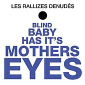 Play & Download Blind Baby Has Its Mothers Eyes by Les Rallizes Denudes | Napster