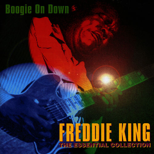 Boogie On Down - The Essential Collection CD1 by Freddie King