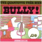Play & Download Bully! by The Quartette Trés Bien | Napster