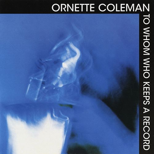 Play & Download To Whom Keeps A Record by Ornette Coleman | Napster