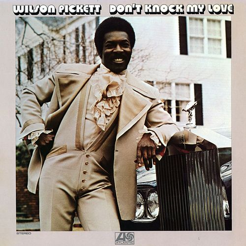 Don't Knock My Love by Wilson Pickett
