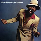 Play & Download A Funky Situation by Wilson Pickett | Napster