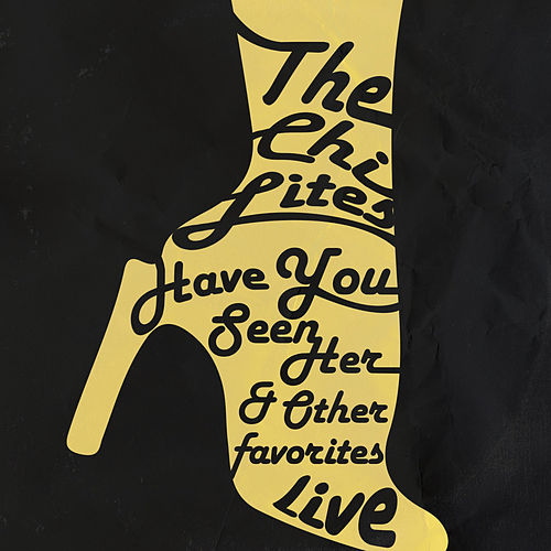 Play & Download Have You Seen Her & Other Favorites - Live by The Chi-Lites | Napster