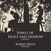 Play & Download Songs of Light and Shadow, Vol. 1 by Robert Bruce | Napster
