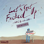 Let's Get F*cked Up (Remixes) by Lil Jon