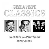 Greatest Classics: Frank Sinatra, Perry Como, Bing Crosby by Various Artists