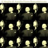 Il meglio di Aurelio Fierro (Remastered) by Aurelio Fierro