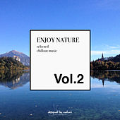 Play & Download Enjoy Nature Vol.2 - Selected Chillout Music by Various Artists | Napster