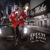 Play & Download Groove Me Tonight (feat. Elan Trotman) by Big Mike | Napster